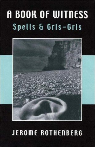 A Book of Witness: Spells & Gris-Gris by Jerome Rothenberg